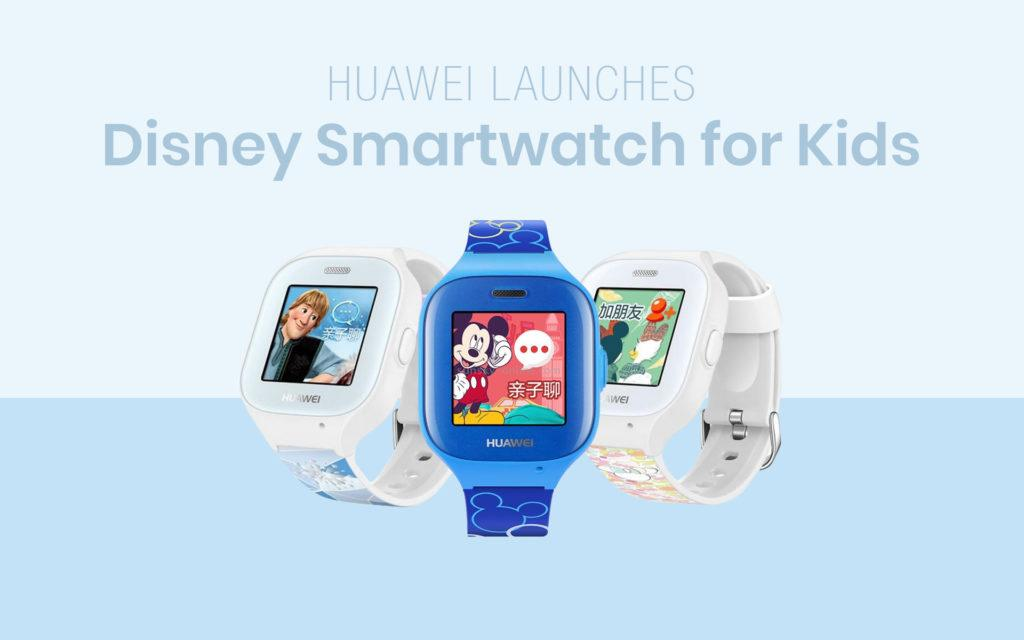 Huawei Launches Disney Smartwatches for Kids