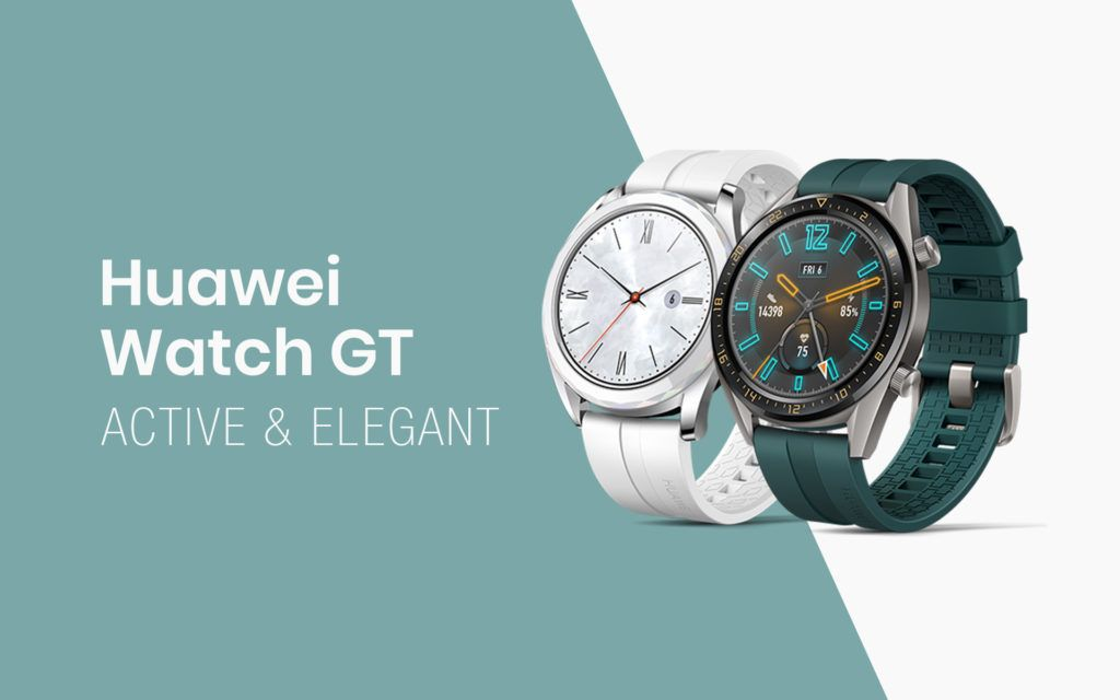 Huawei Launches The Huawei Watch GT Active and Elegant