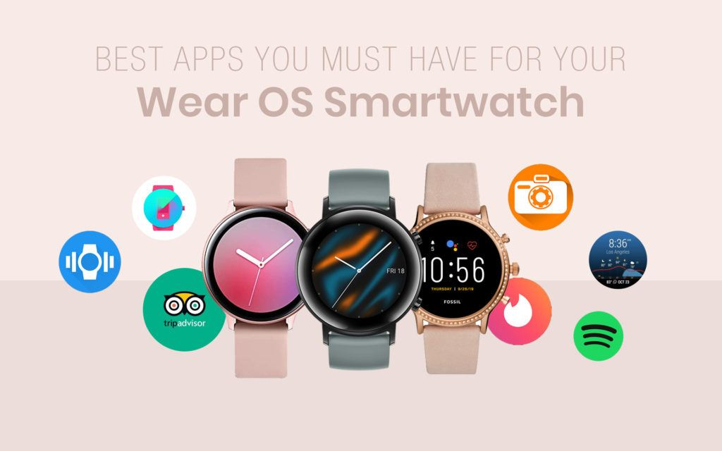 List Of Best Apps You Must Have For Your Wear OS Smartwatch